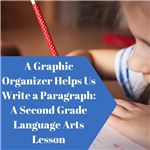 A Graphic Organizer Helps Us Write a Paragraph- A Second Grade Language Arts Lesson