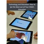 Technology and Education: How to Get the Most out of Your Child's Education