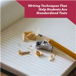 Writing Techniques That Help Students Ace Standardized Tests