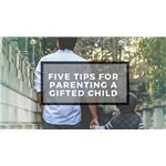 Five Tips for Parenting a Gifted Child