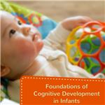 Foundations of Cognitive Development in Infants