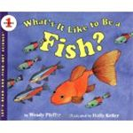 Whats It Like to Be a Fish by Wendy Pfeffer and Holly Keller