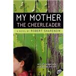 My Mother, the Cheerleader by Robert Sharenow