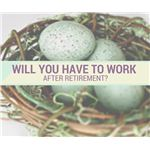 Will You Have to Work After Retirement?