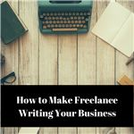 How to Make Freelance Writing Your Business