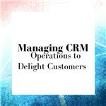 Manage CRM Operations to Delight Customers
