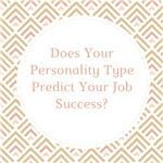 Does Your Personality Type Predict Your Job Success-