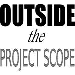 Outside the project scope...another term for scope creep?