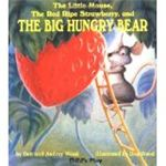 The Little Mouse the Red Ripe Strawberry and the Big Hungry Bear by Don and Audrey Wood
