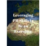 Leveraging PM Skills to Be an Executive