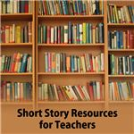 Short Story Resources for Teachers