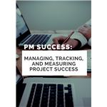 Project Management Success Managing, Tracking, and Measuring Project Success