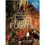 Harvesting Preserving and Arranging Dried Flowers by Cathy Miller