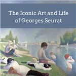 The Iconic Art and Life of Georges Seurat