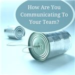 How Are You Communicating to Your Team?