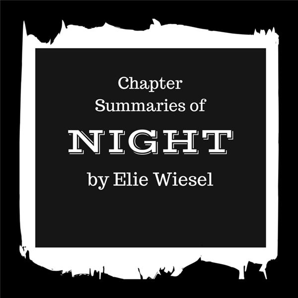 night by elie wiesel chapter summaries analysis chapter summaries of night eliezer elie wiesel