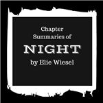 a summary and analysis of the chapters in night by eliezer wiesel Night by elie wiesel chapter 1 questions and answers nov 2, 2014 answers 18289 best answer: you should read the book  night by elie wiesel - chapter 1 summary and analysis god through questions, but to expect no understanding of god's answers, which  the real answers, eliezer, you will find night by elie wiesel.
