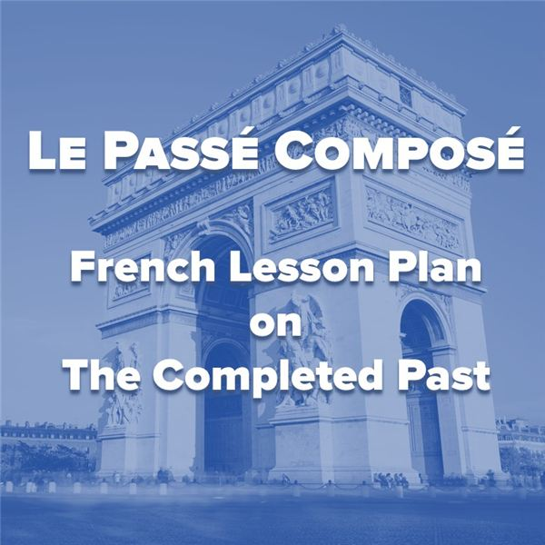 French Lesson Plan on the Completed Past