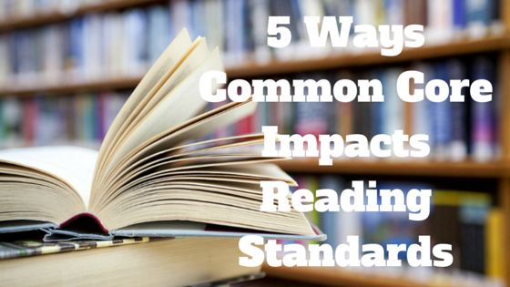 5 Ways the Common Core Impacts Reading Standards