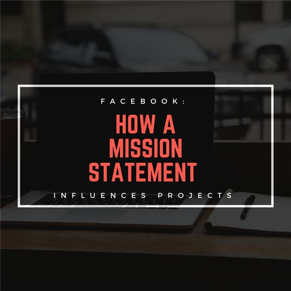 How Does Facebook's Mission Statement Influence Projects?