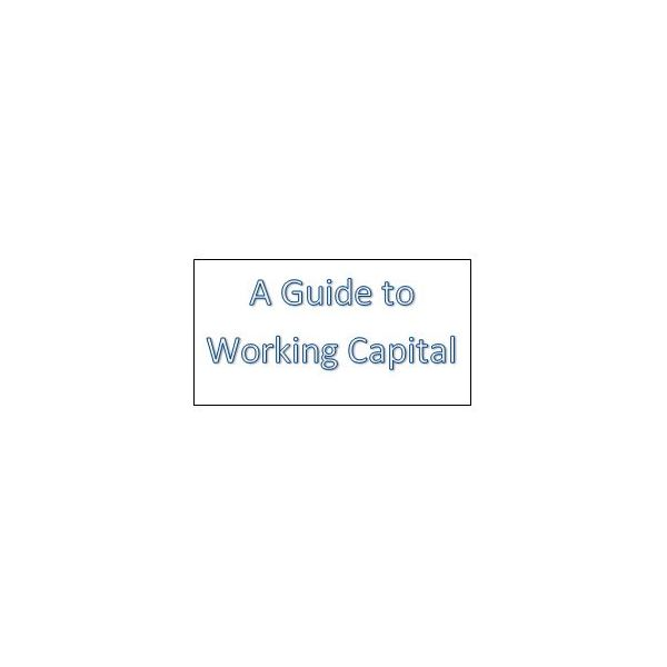 Understanding Working Capital: What It Is, Where to Get It and How to Manage It