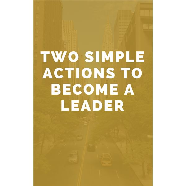Two Simple Actions to Become a Leader