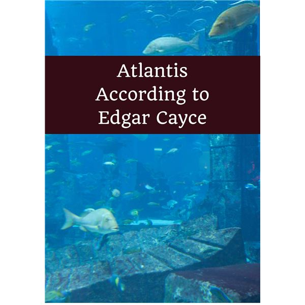 Edgar Cayce's Psyhic Readings into a Lost World: Atlantis Stories and Theories