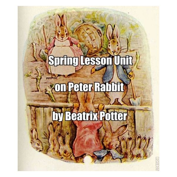 Teacher Lesson Plans and Unit for The Tale of Peter Rabbit by Beatrix Potter With Related Activities