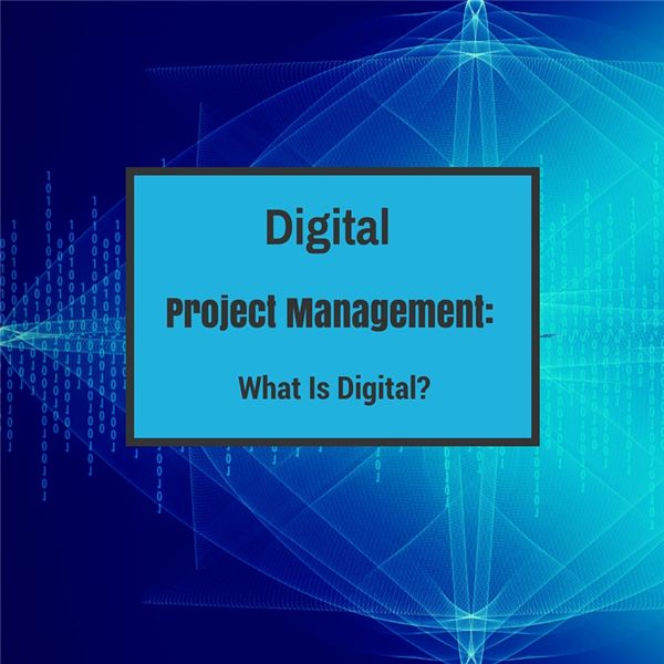 Digital Project Management: What Is Digital?