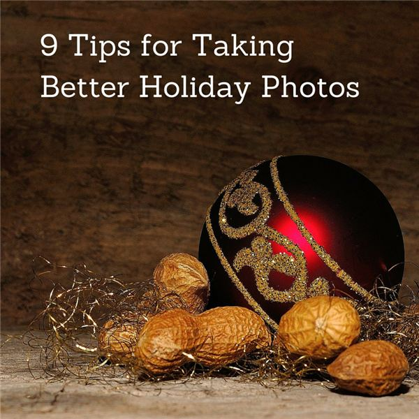 9 Tips for Taking Better Holiday Photos