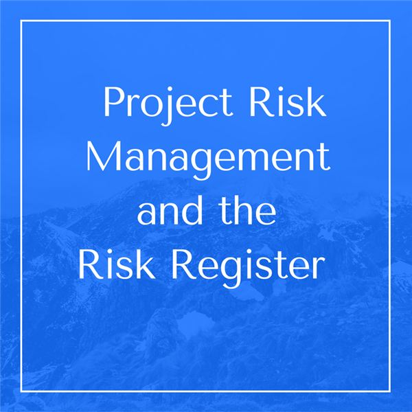 Project Risk Management and the Risk Register