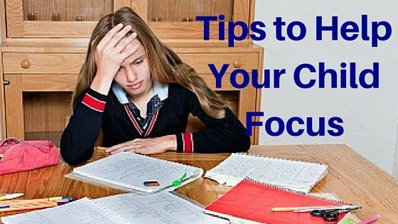 Tips to Help Your Child Focus: Tips for Parents