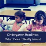 Kindergarten Readiness- What Does It Really Mean-