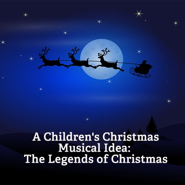 Children's Christmas Musicals: The Legends of Christmas