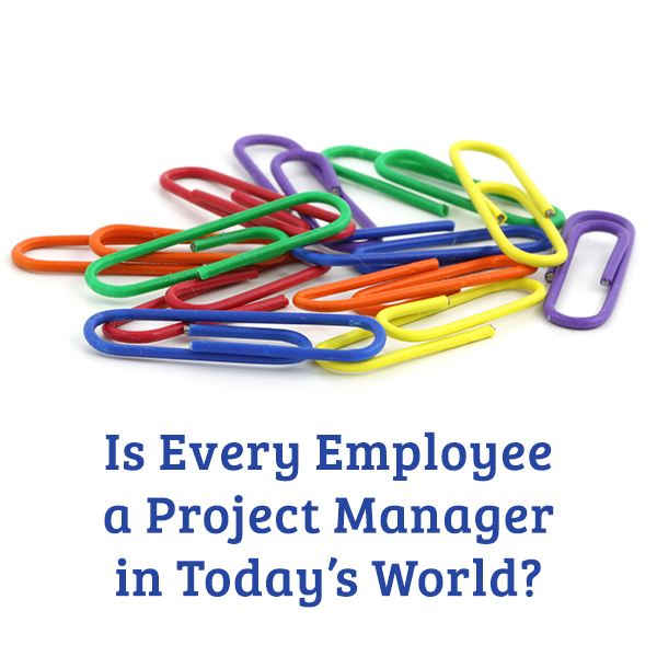 Should Every Employee Be Asked to Think Like a Project Manager?