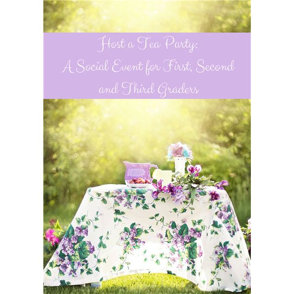 Teaching Social Skills: How to Help Your 6 - 9 Year Old Host a Tea Party
