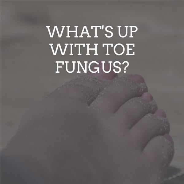 What's Up with Toe Fungus