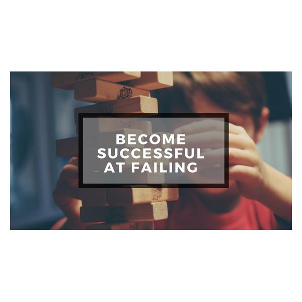 Become Successful at Failing
