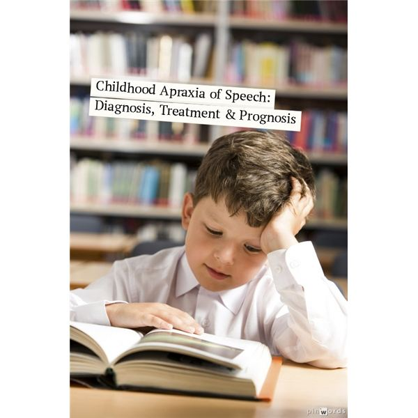 Childhood Apraxia of Speech: Definition, Diagnosis, Symptoms, Treatment and Prognosis