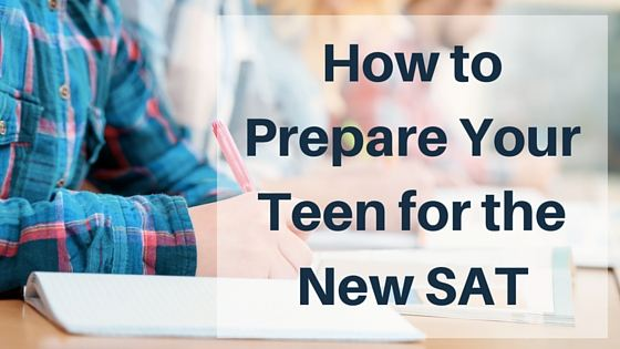 How to Prepare Your Teen for the New Sat, Spring 2016