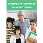 Bringing Prestige Back to American Teachers