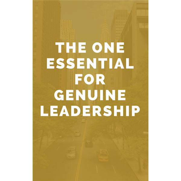 The One Essential for Genuine Leadership