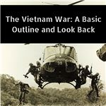 The Vietnam War- A Basic Outline and Look Back