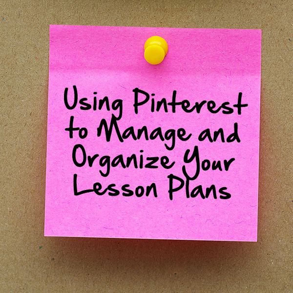 Using Pinterest to Manage and Organize Your Lesson Plans