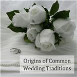 Origins of Common Wedding Traditions