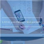 L.O.V.E. and Project Management