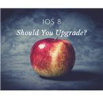 iOS 8 - Should You Upgrade?