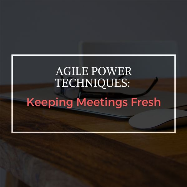 Fun Ways to Keep Agile Meetings on Track