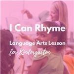 I Can Rhyme: Kindergarten Language Arts