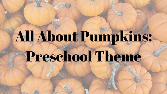 Preschool Pumpkin Theme: All About Pumpkins with Cooking, Art and Literacy Activities
